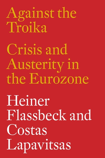 Against the Troika - Crisis and Austerity in the Eurozone ebook by Heiner Flassbeck,Costas Lapavitsas