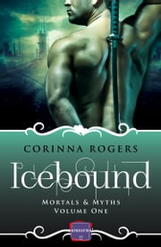 Icebound: HarperImpulse Paranormal Romance (Mortals & Myths, Book 1) ebook by Corinna Rogers