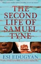 The Second Life of Samuel Tyne ebook by Esi Edugyan