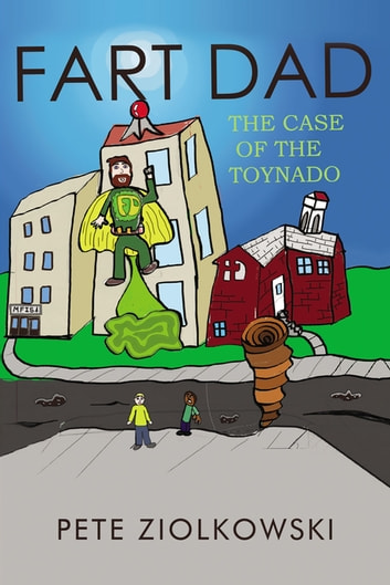 Fart Dad - The Case of the Toynado eBook by Pete Ziolkowski
