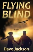 Flying Blind ebook by Dave Jackson