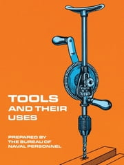 Tools and Their Uses ebook by U.S. Bureau of Naval Personnel