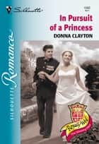 In Pursuit Of A Princess (Mills & Boon Silhouette) ebook by Donna Clayton