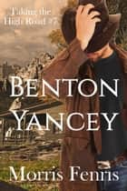 Benton Yancey - Taking the High Road series, #7 eBook by Morris Fenris