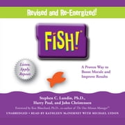 Fish! - A Remarkable Way to Boost Morale and Improve Results audiobook by Stephen C. Lundin, John Christensen, Harry Paul,...