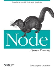 Node: Up and Running - Scalable Server-Side Code with JavaScript ebook by Hughes-Croucher,Wilson