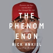 The Phenomenon - Pressure, the Yips, and the Pitch that Changed My Life audiobook by Rick Ankiel