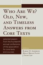 Who Are We? Old, New, and Timeless Answers from Core Texts ebook by Robert D. Anderson,Molly Brigid Flynn,Scott J. Lee