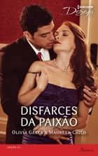 Disfarces da Paixão - Harlequin Desejo - ed.221 ebook by Maureen Child, Olivia Gates