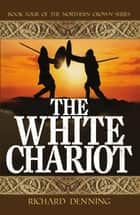 The White Chariot ebook by Richard Denning