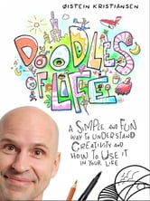Doodles Of Life - A simple and fun way to understand creativity and how to use it in your life. ebook by Øistein Kristiansen