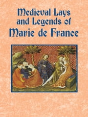 Medieval Lays and Legends of Marie de France ebook by Marie de France,Eugene Mason
