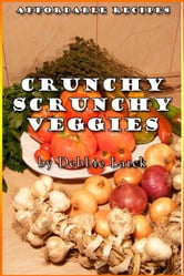 Crunchy Scrunchy Veggies ebook by Debbie Larck