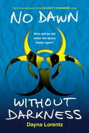 No Dawn without Darkness - No Safety In Numbers: Book 3 ebook by Dayna Lorentz