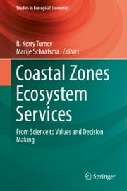 Coastal Zones Ecosystem Services - From Science to Values and Decision Making ebook by R. Kerry Turner,Marije Schaafsma