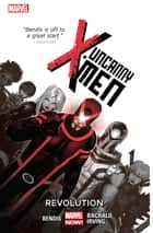 Uncanny X-Men Vol. 1: Revolution ebook by Brian Michael Bendis, ;Chris Bachalo