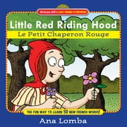 Easy French Storybook: Little Red Riding Hood (Book + Audio CD) : Le Petit Chaperon Rouge: Le Petit Chaperon Rouge - Le Petit Chaperon Rouge ebook by Ana Lomba