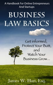 Business Law Basics: A Legal Handbook for Online Entrepreneurs and Startup Businesses ebook by James Hart