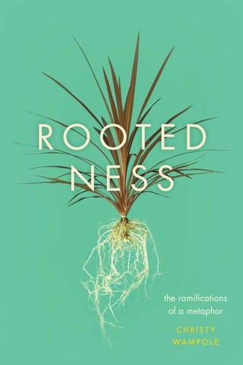 Rootedness - The Ramifications of a Metaphor ebook by Christy Wampole