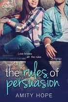 The Rules of Persuasion eBook by Amity Hope