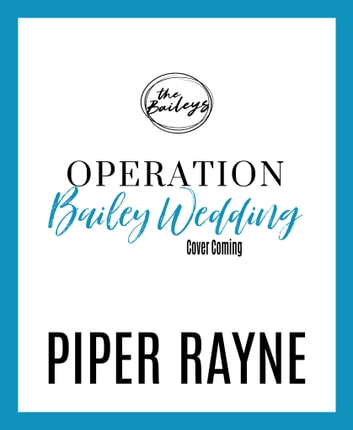 Operation Bailey Wedding ebook by Piper Rayne