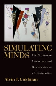 Simulating Minds: The Philosophy, Psychology, and Neuroscience of Mindreading ebook by Alvin I. Goldman