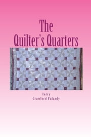 Mysteries in The Quilter's Quarters: Book 1, The Quilter's Quarters ebook by Terry Crawford Palardy