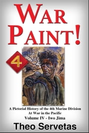 War Paint ! A Pictorial History of the 4th Marine Division at War in the Pacific. Volume IV: Iwo Jima ebook by Theo Servetas