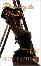 Pleasuring the Minister - Political Peckers, #3 ebook by Nicole Zahara