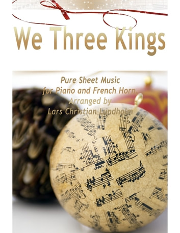 We Three Kings Pure Sheet Music for Piano and French Horn, Arranged by Lars Christian Lundholm ebook by Lars Christian Lundholm