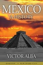 Mexico: A History ebook by Victor Alba