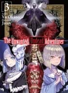 The Unwanted Undead Adventurer: Volume 3 ebook by Yu Okano