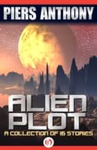 Alien Plot ebook by Piers Anthony