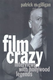 Film Crazy - Interviews with Hollywood Legends ebook by Patrick McGilligan