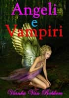 Angeli e Vampiri ebook by Vianka Van Bokkem