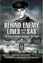 Behind Enemy Lines with the SAS - The Story of Amédée Maingard - SOE Agent ebook by Paul McCue