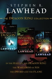 The Dragon King Collection - In the Hall of the Dragon King, The Warlords of Nin, and The Sword and the Flame ebook by Stephen Lawhead