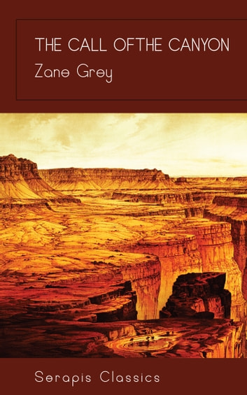 The Call of the Canyon (Serapis Classics) ebook by Zane Grey