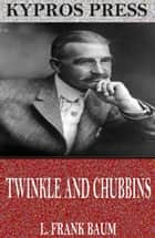 Twinkle and Chubbins ebook by L. Frank Baum