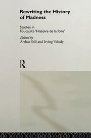 Rewriting the History of Madness - Studies in Foucault's `Histoire de la Folie' ebook by Arthur Still,Irving Velody