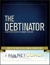 The Debtinator: A Step-By-Step System to Eliminate Your Debt ebook by iMoneyCoach