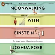 Moonwalking with Einstein - The Art and Science of Remembering Everything audiobook by Joshua Foer