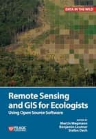 Remote Sensing and GIS for Ecologists - Using Open Source Software ebook by Martin Wegmann, Benjamin Leutner, Stefan Dech