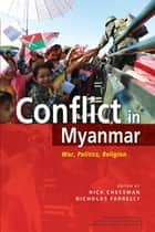 Conflict in Myanmar - War, Politics, Religion ebook by Nick Cheesman, Nicholas Farrelly