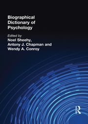 Biographical Dictionary of Psychology ebook by Noel Sheehy,Antony J. Chapman,Wenday A. Conroy