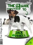 All About Jack Russells - The Comprehensive Complete Guide to Jack Russells 電子書 by J Sparrow, J Sparrow