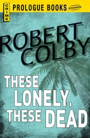 These Lonely, These Dead ebook by Robert Colby