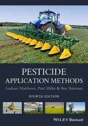 Pesticide Application Methods ebook by Graham Matthews,Roy Bateman,Paul Miller