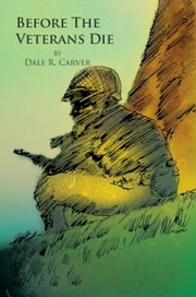 Before The Veterans Die ebook by Dale R. Carver