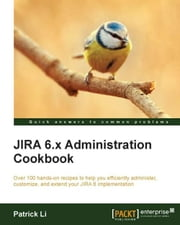 JIRA 6.x Administration Cookbook ebook by Patrick Li